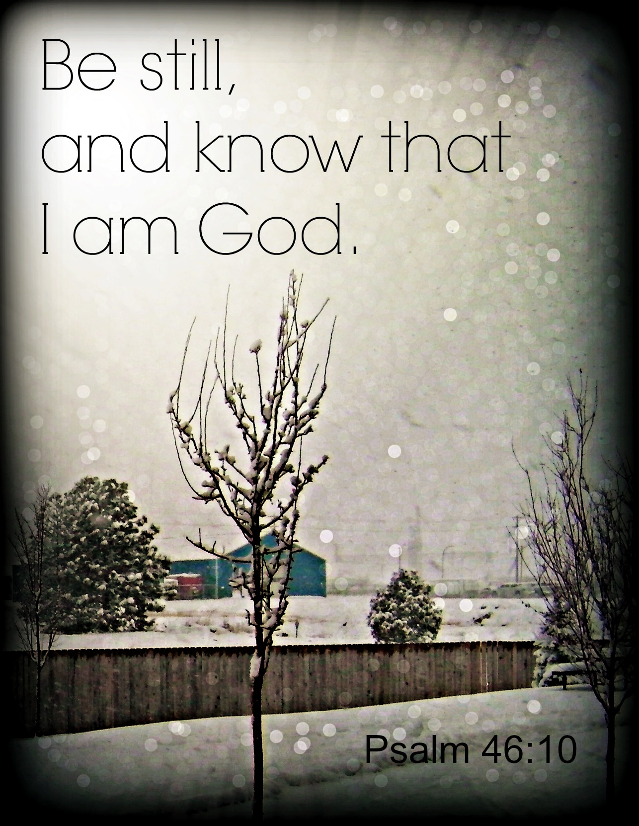 Be still and know that I am God.